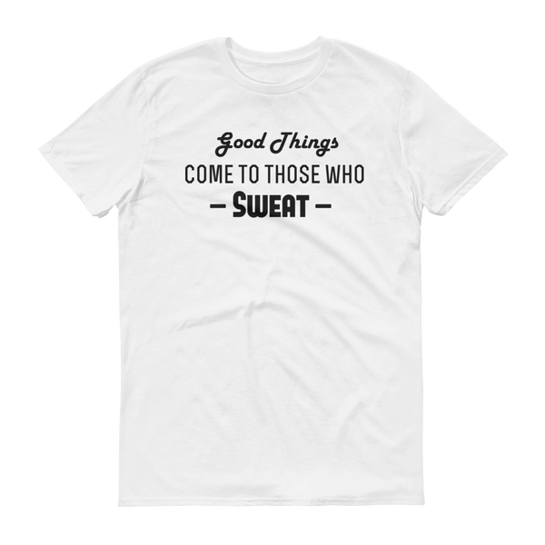 """Good Things Come To Those Who Sweat"" White Short-Sleeve T-Shirt"