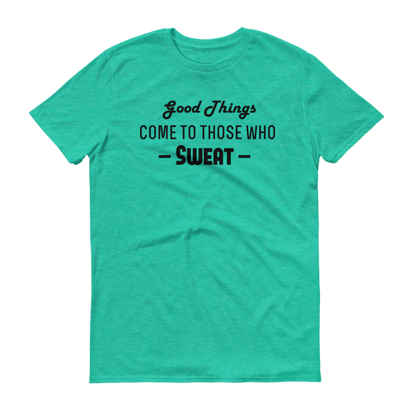 """Good Things Come To Those Who Sweat"" Heather Green Short-Sleeve T-Shirt"
