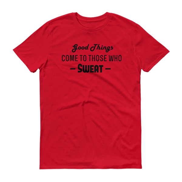 """Good Things Come To Those Who Sweat"" Red Short-Sleeve T-Shirt"