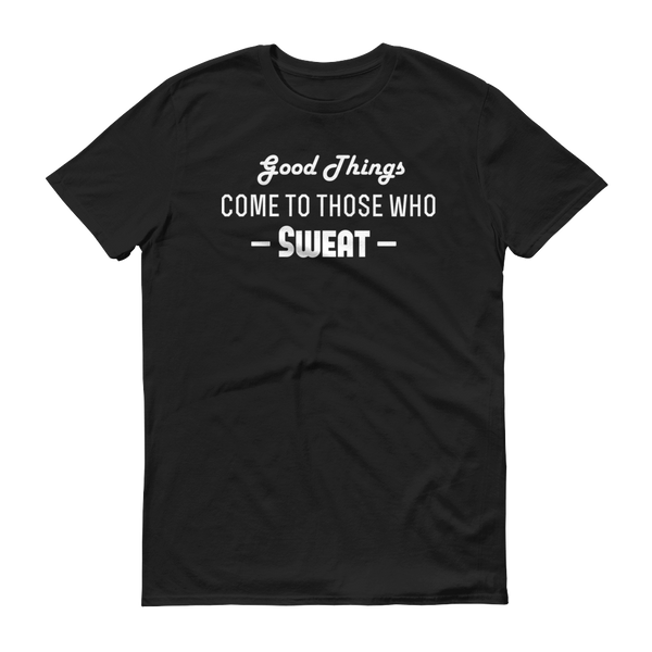 """Good Things Come To Those Who Sweat"" Black Short-Sleeve T-Shirt"