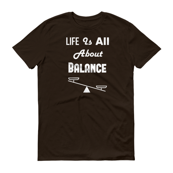 """Life Is All About Balance"" Brown Short-Sleeve T-Shirt"