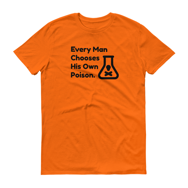 """Every Man Chooses His Own Poison"" Orange short-sleeve t-shirt"