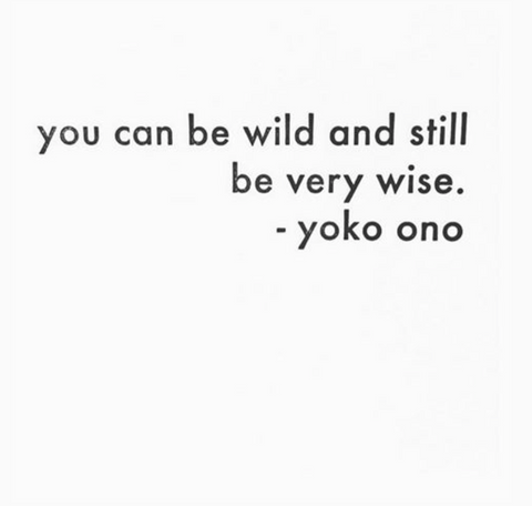 be yourself yoko ono be wild very wise