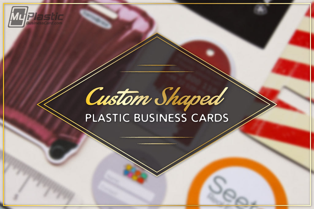 Give an Edge to Your Business with Custom Shaped Plastic Cards
