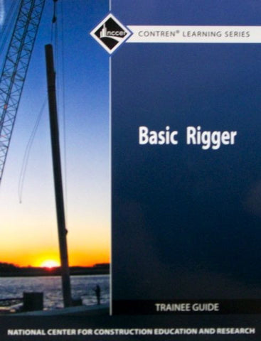 NCCER BASIC RIGGER LEVEL 1 TRAINEE GUIDE, PAPERBACK, 2ND EDITION