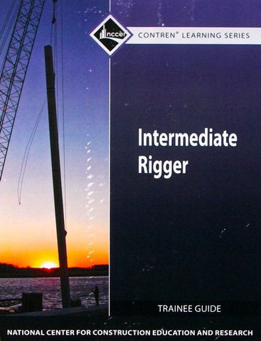 NCCER INTERMEDIATE RIGGER TRAINEE GUIDE