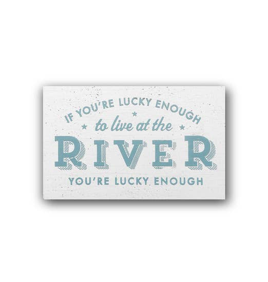 If You are Lucky Enough to Live at the River Sign
