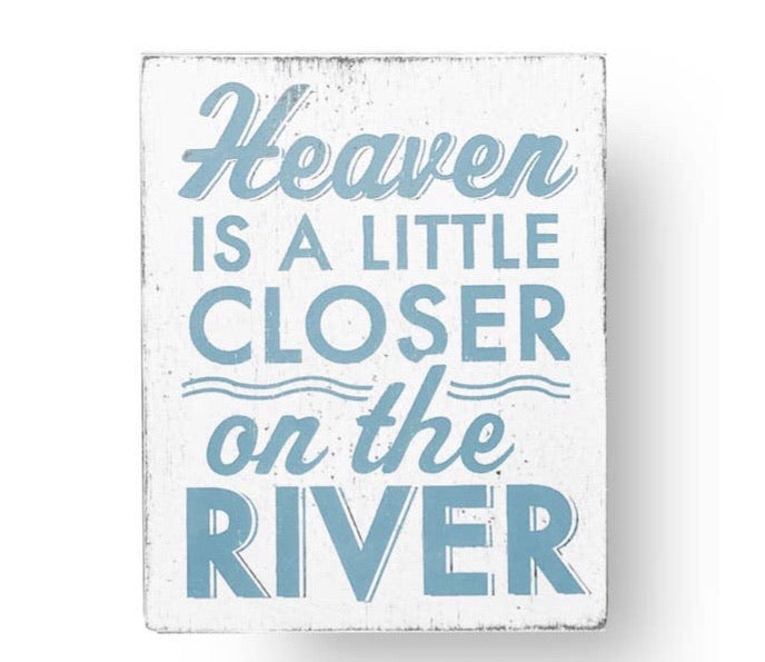 Heaven is a Little Closer on the River Sign
