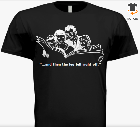 '...And then the leg fell right off.' Unisex T-Shirt
