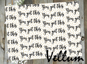 You Got This // Digital PRINTABLE Vellum