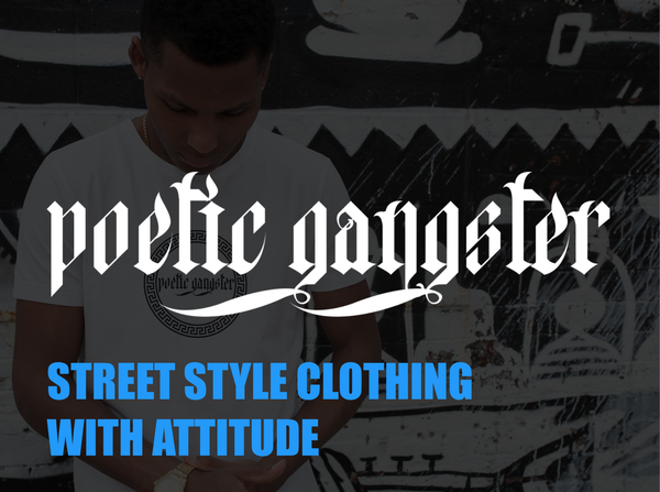 Poetic Gangster YouTube Channel | Street Style clothing at it's finest
