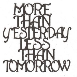 More than yesterday and less than tomorrow word silhouette