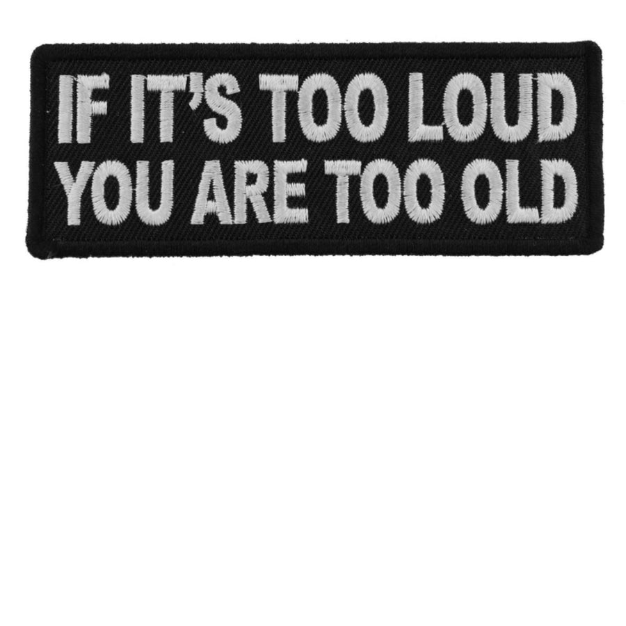 Daniel Smart If It's too Loud You are Too Old Funny Biker Saying Patch, 4 x 1.5 inches