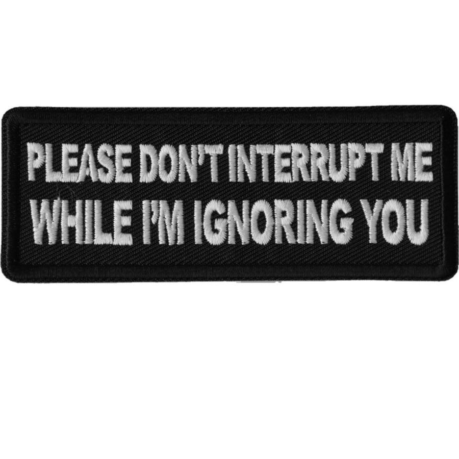 Daniel Smart Please Don't Interrupt Me While I'm Ignoring You Embroidered Iron On Patch, 4 x 1.5 inches
