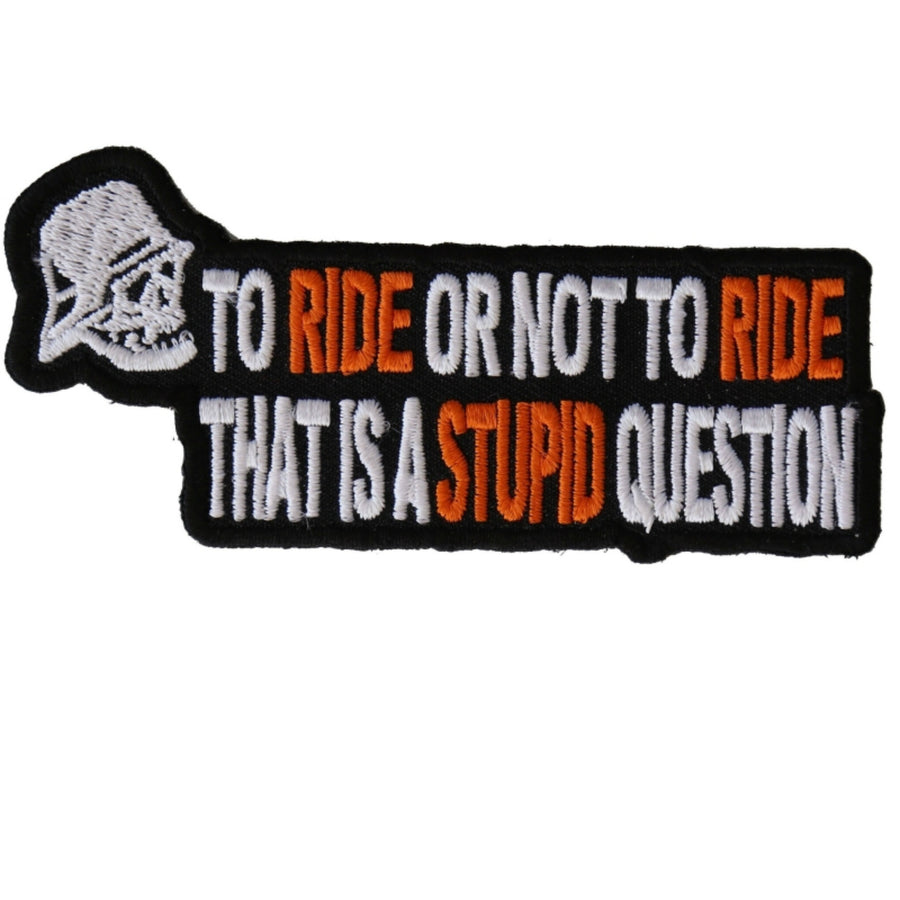 Daniel Smart To Ride or Not To Ride That's A Stupid Question Biker Embroidered Iron On Patch, 4 x 2 inches