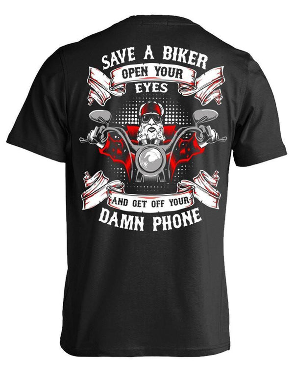 Save A Biker Open Your Eyes And Get Off You Damn Phone T-Shirt, Cotton, Black