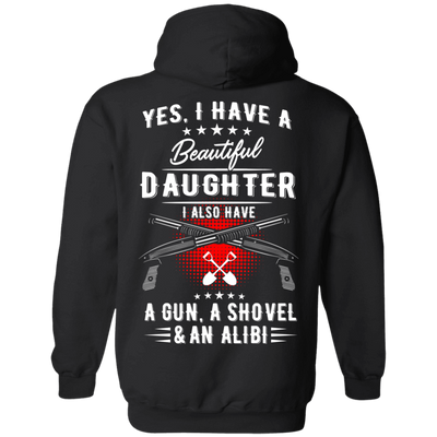 Yes, I Have A Beautiful Daughter, I Also have a Gun, a Shovel & an Alibi T-Shirts & Hoodies - American Legend Rider
