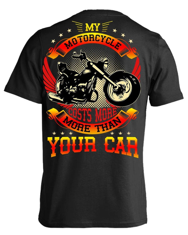 My Motorcycle Costs More Than Your Car T-Shirt