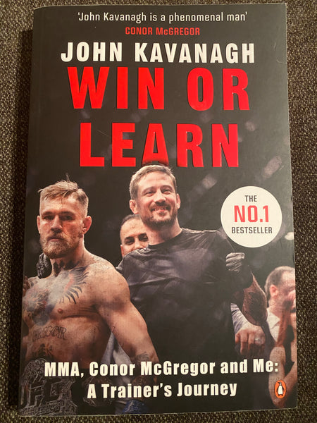 Win or Learn: MMA, Conor McGregor & Me: A Trainer's Journey By John Kavanagh