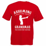 Assuming I Was Like Most Grandmas Was Your First Mistake Funny Grandma Tee shirt