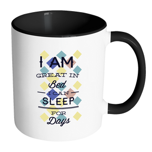 I Am Great In Bed I Can Sleep For Days_coffee mug