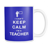 I can't keep calm i'm a teacher coffe mug_blue