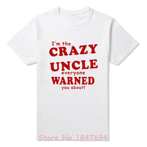 I'm the crazy uncle everyone wanted you about! T-shirt