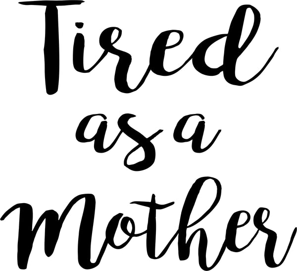 Design - Tired Mother