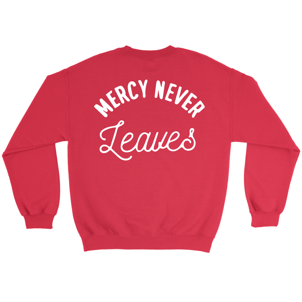 Mercy Never Leaves Sweatshirt