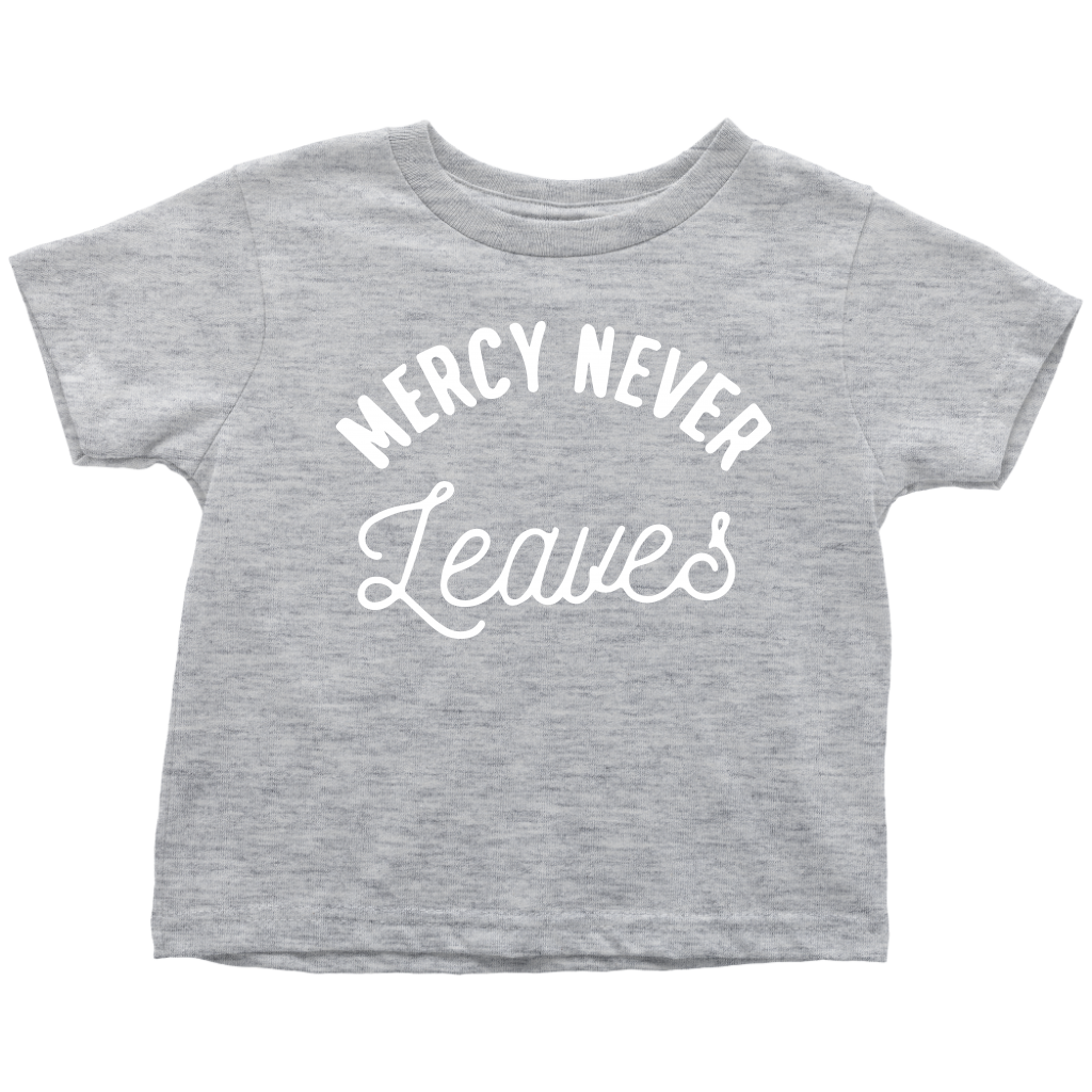 Mercy Never Leaves Toddler Tee