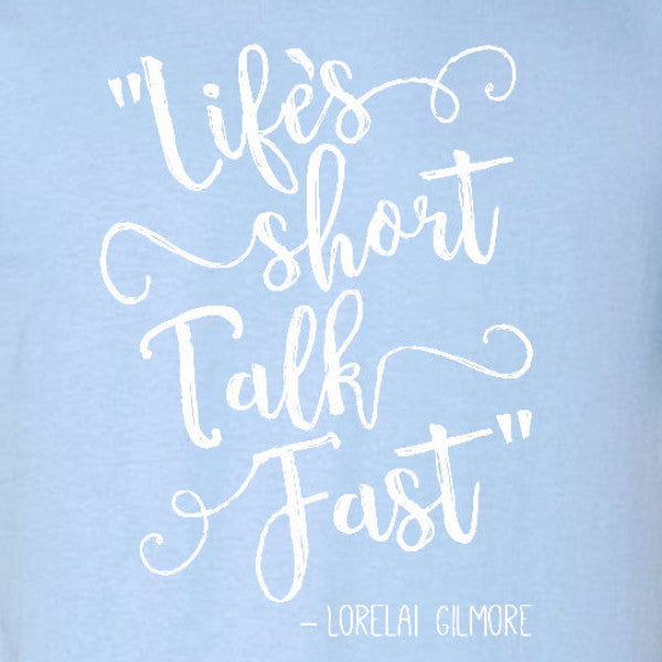 life's short talk fast ladies t-shirt light blue gilmore girls lorelai text quote short sleeve tee