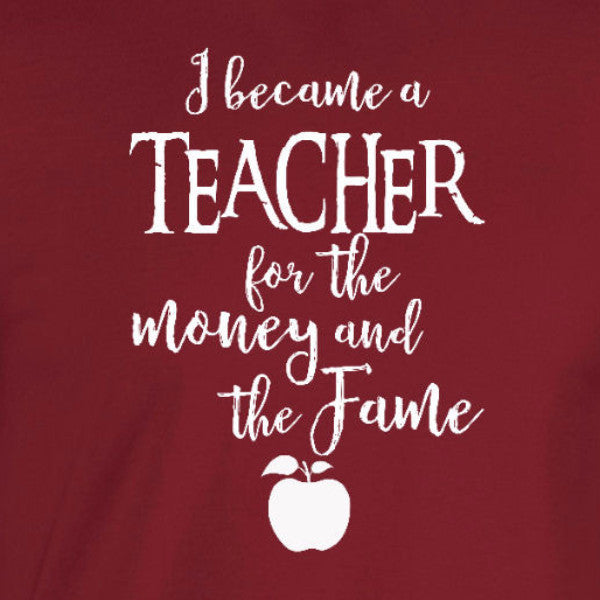 I became a teacher for the money and the fame funny gift apple script text cardinal red t-shirt