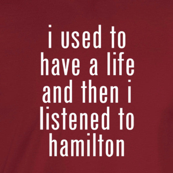 I used to have a life then I listened to haimlton white text on cardinal shirt broadway historic thomas jefferson daveed diggs