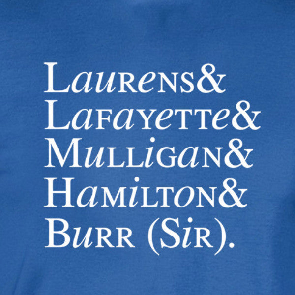 Hamilton revolutionary names laurens lafayette mulligan hamilton burr (sir) white print in unique font on royal blue t-shirt - wicked moxie