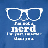 I'm not a nerd i'm just smarter than you white print blue shirt - wicked moxie -  meme intelligent bazinga