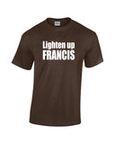 Lighten Up Francis  T-shirt