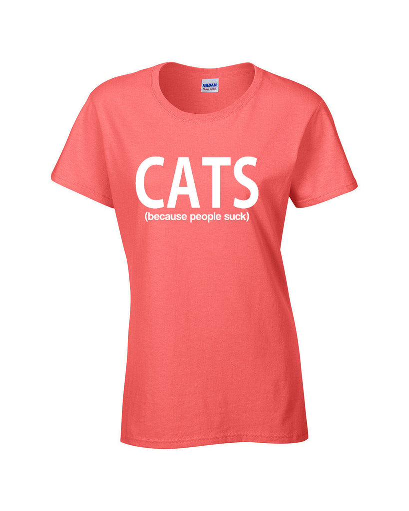 CATS Because People Suck Ladies T-shirt