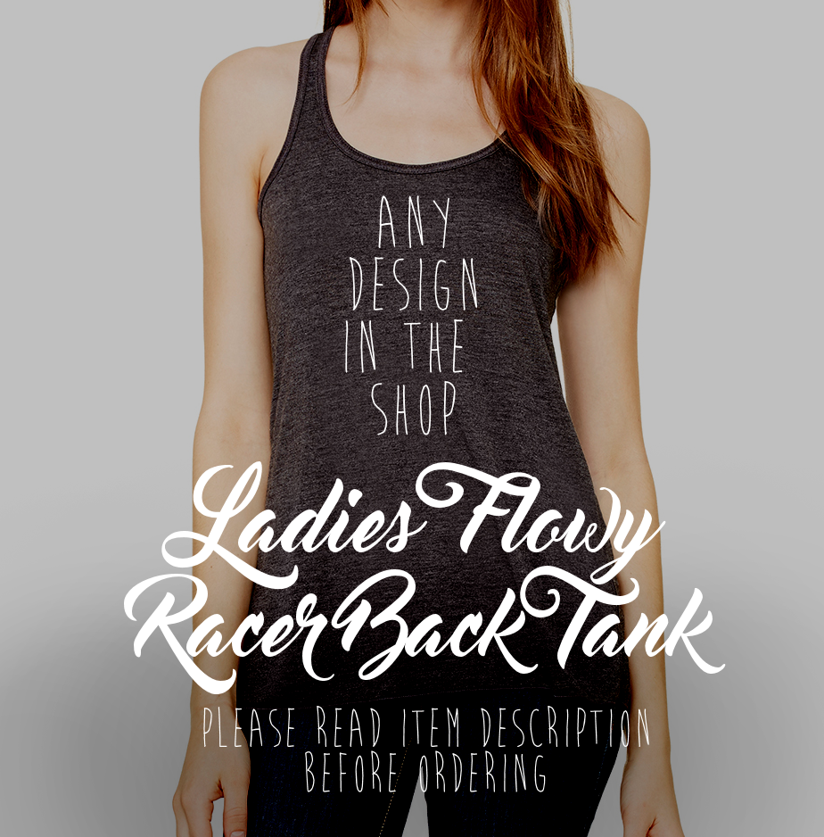 *Any Design in the Shop on a Ladies Flowy Racerback Tank