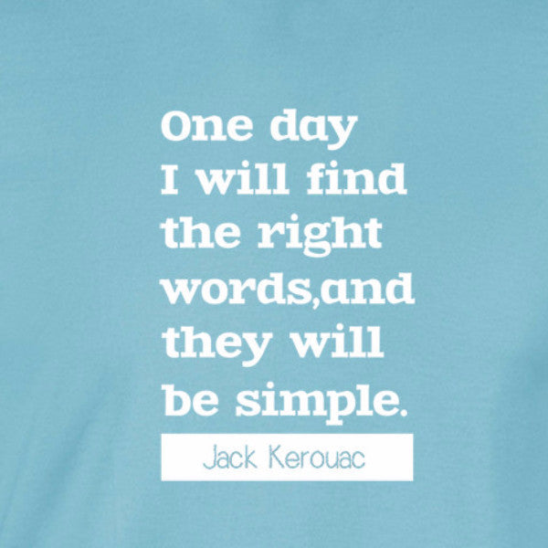 kerouac quote one day i will find the right words and they will be simple white print light blue shirt - wicked moxie - meme 100% cotton beatnik on the road