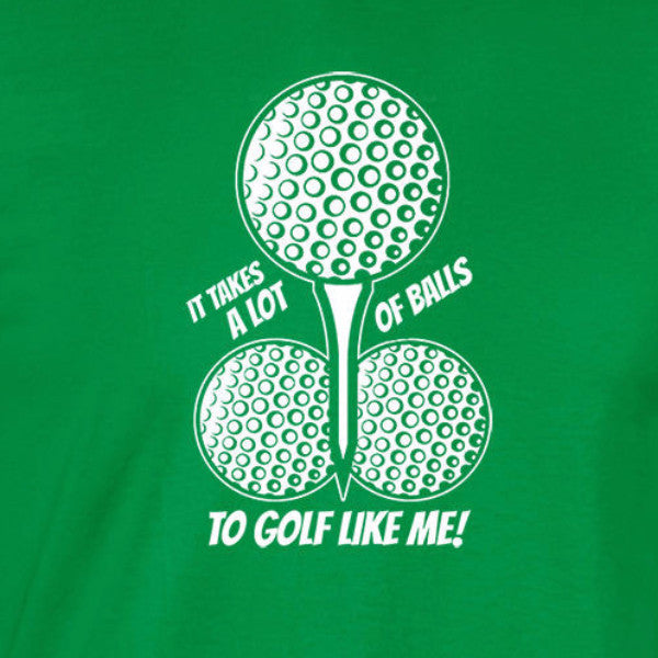 it takes a lot of balls to golf like me funny dad sport irish green t-shirt