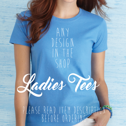 *Any Design In The Shop on Ladies T-shirt