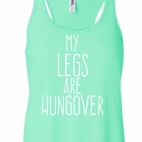 my legs are hungover ladies tank mint green aqua motivational leg day lift crossfit funny workout fitness flowy racerback womens tank top