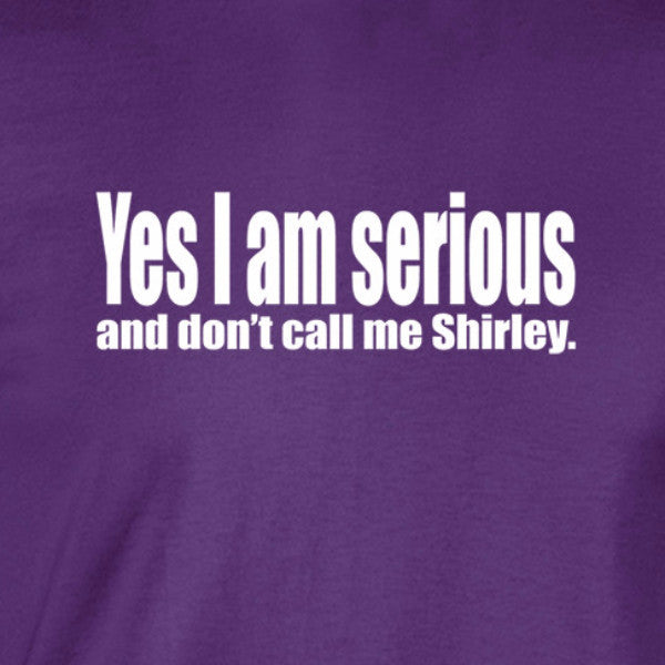Yes I am serious and don't call me shirley white print purple shirt - wicked moxie - leslie nielsen airplane quote