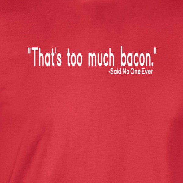 too much bacon quote shirt red