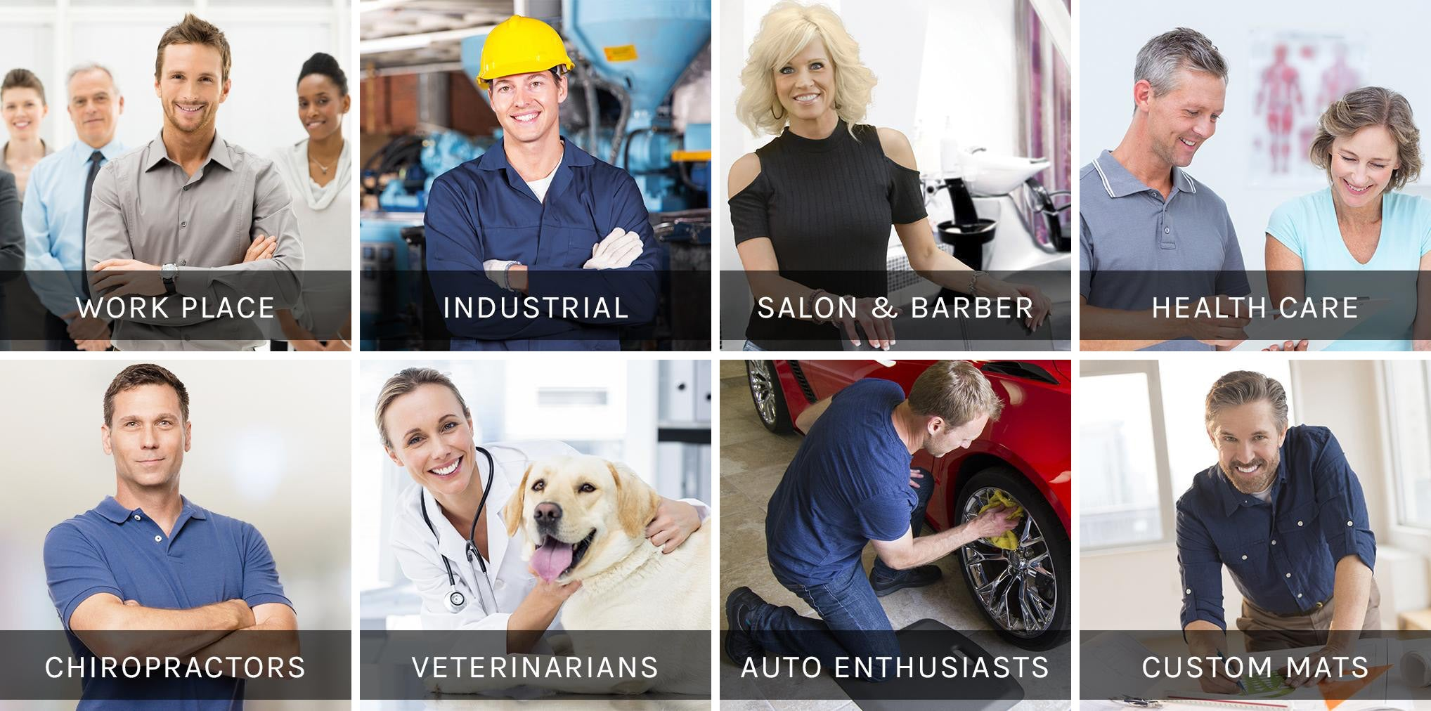 Work Place, Industrial, Salon & Barber, Health Care, Chiropractors, Veterinarians, Auto Enthusiasts, Custom Mats