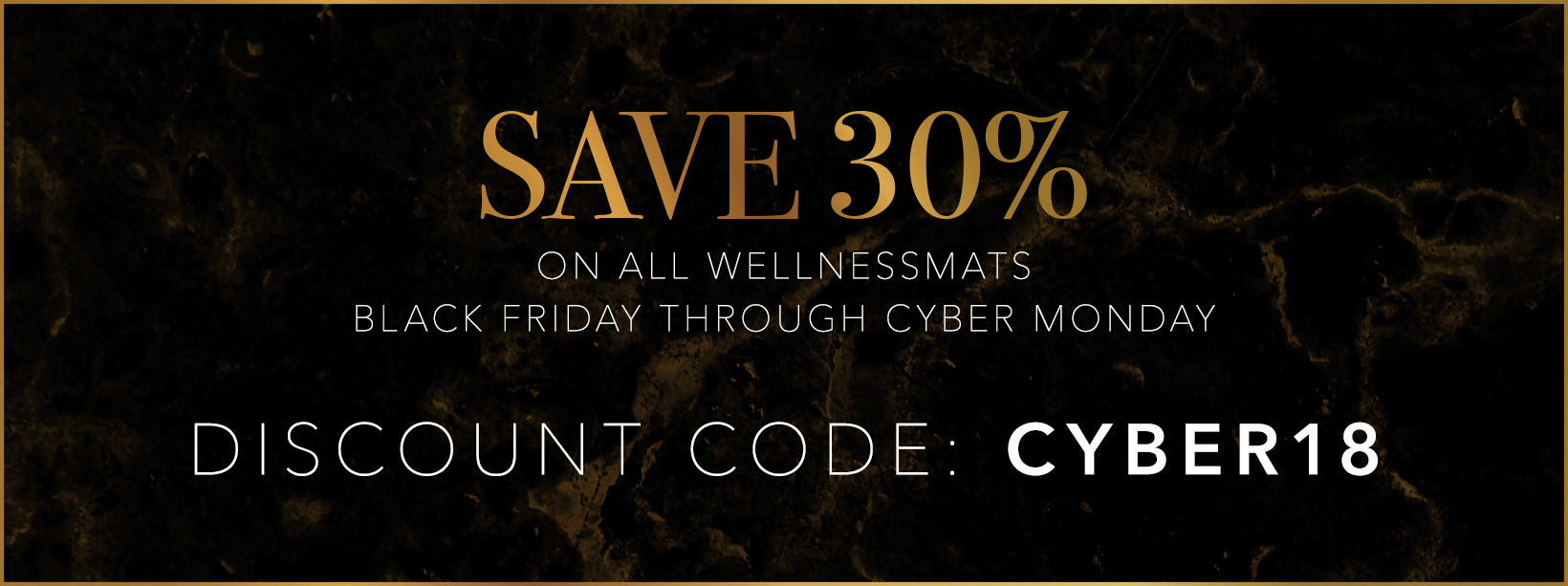 Save 30% on all WellnessMats Black Friday - Cyber Monday w/code CYBER18
