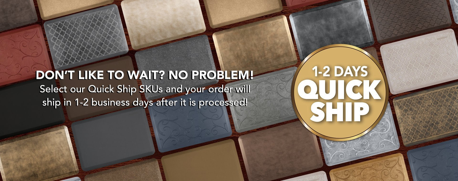 Don't like to wait? No problem! Select Quick Ship Mats