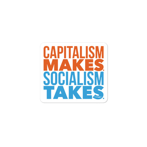 Capitalism Makes. Socialism Takes. Sticker