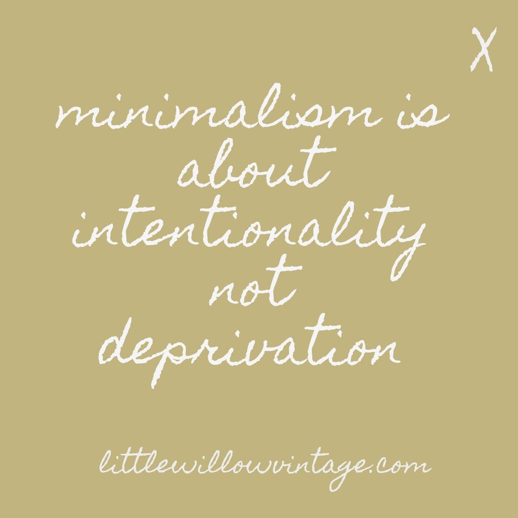 Minimalism is about intentionality not depravation.. 7 minimalist ideas for a simpler life in 2018 www.littlewillowvintage.com