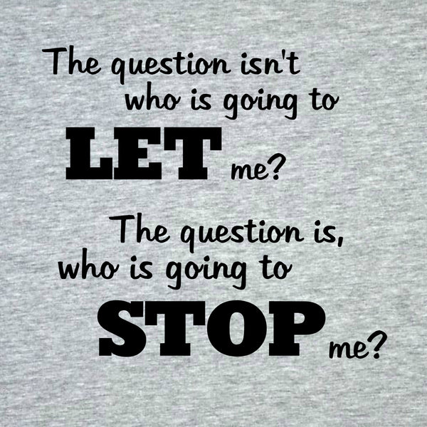 """Who Is Going To Stop Me?"" Women's T-shirt Gray w/Black Print"